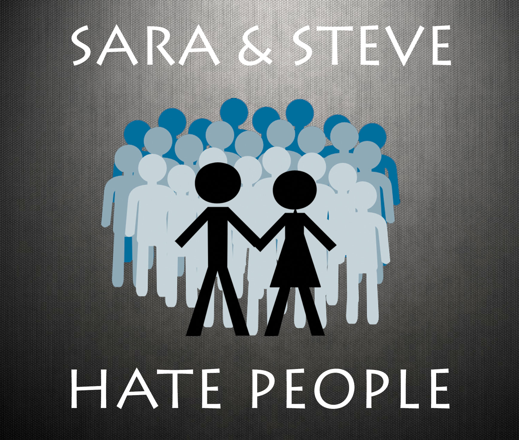 Sara and Steve Hate People
